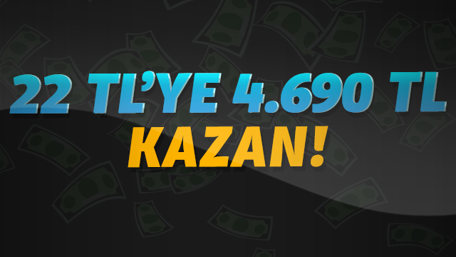 22 TL'ye 4.690 TL kazan!